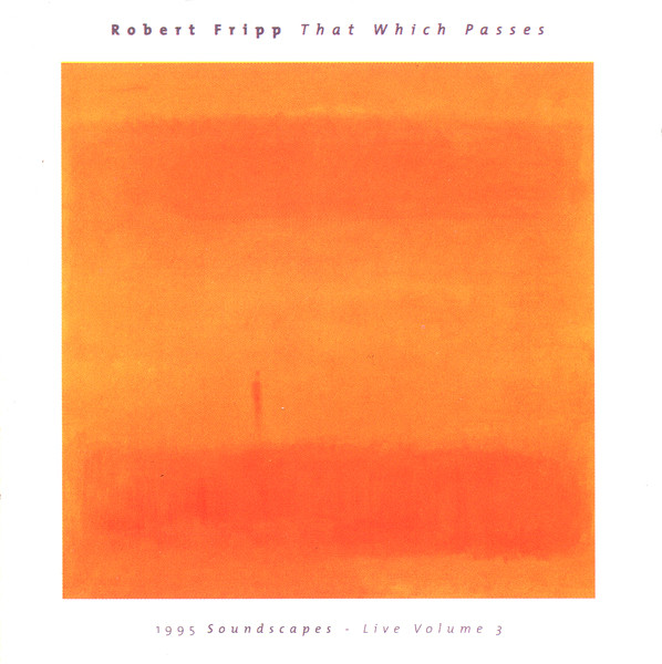 Robert Fripp — That Which Passes: 1995 Soundscapes - Live Volume 3