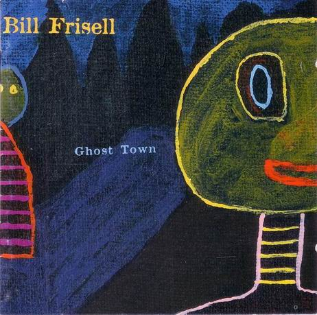 Bill Frisell — Ghost Town
