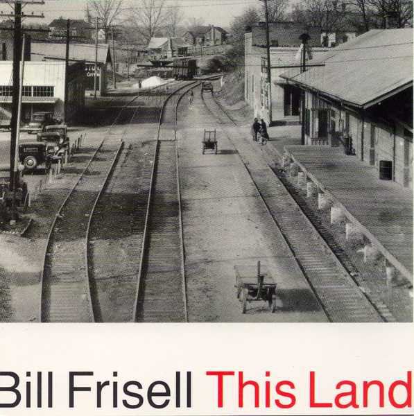 Bill Frisell — This Land