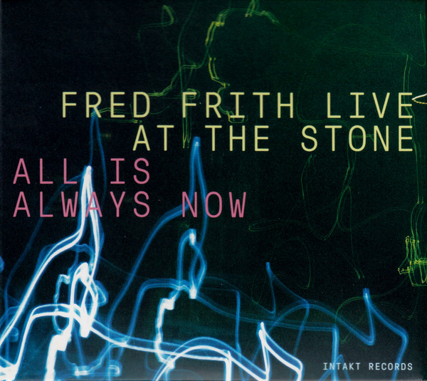 Fred Frith — All Is Always Now - Fred Frith Live at The Stone