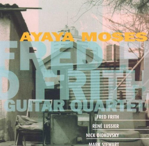 Fred Frith Guitar Quartet — Ayaya Moses