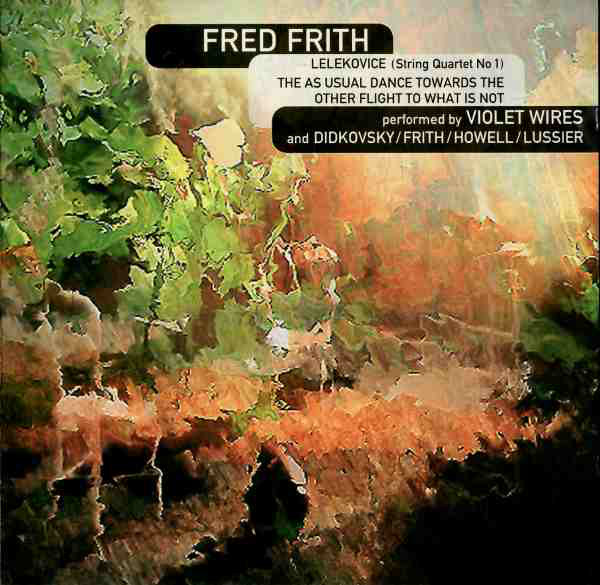 Fred Frith — Quartets - Lelekovice & The As Usual Dance towards the Other Flight to What Is Not