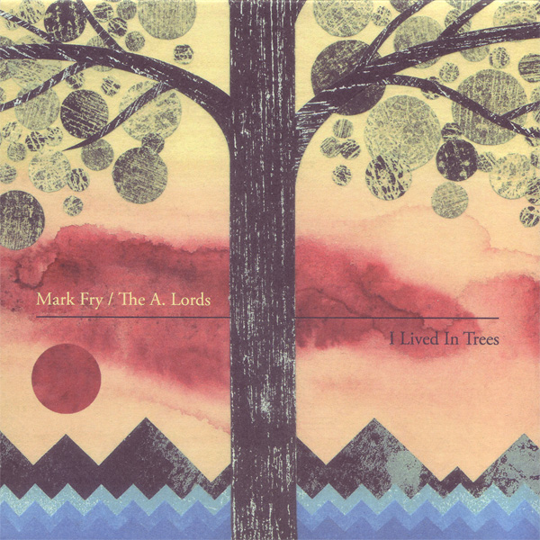 Mark Fry / The A. Lords — I Lived in Trees
