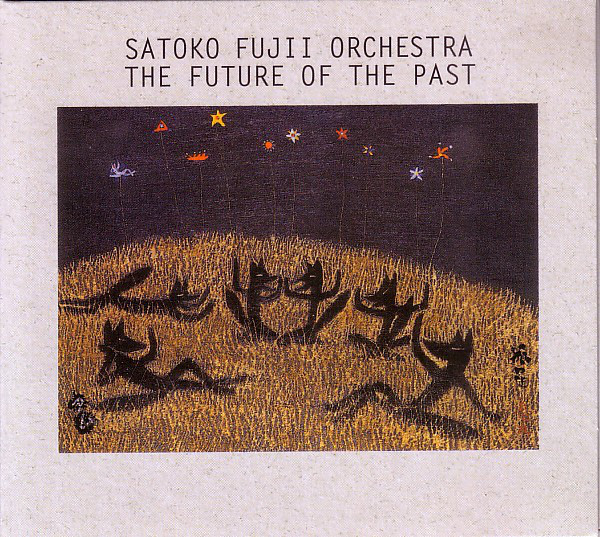 Satoko Fujii Orchestra — The Future of the Past