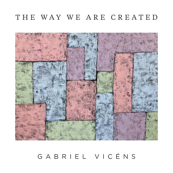 Gabriel Vicéns — The Way We Are Created
