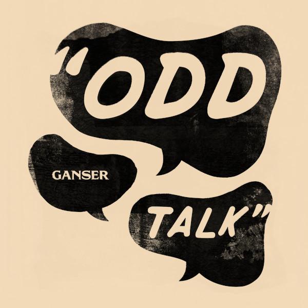 Ganser — Odd Talk