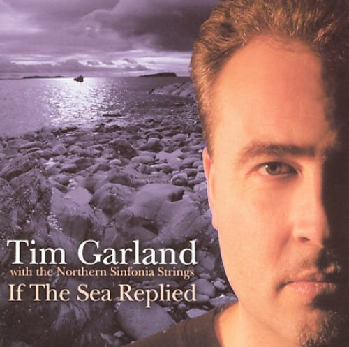 Tim Garland with the Northern Sinfonia Strings — If the Sea Replied