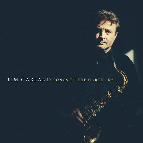 Tim Garland — Songs to the North Sky