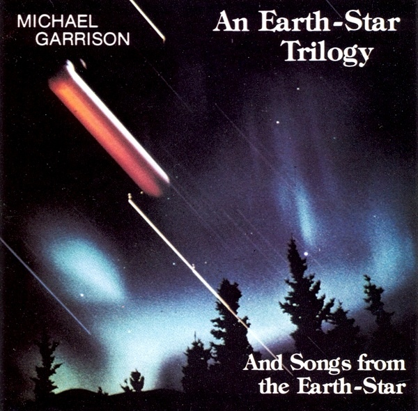 Michael Garrison — An Earth-Star Trilogy and Songs from the Earth-Star