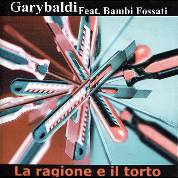 Garybaldi Feat. Bambi Fossati — La Ragione e il Torto