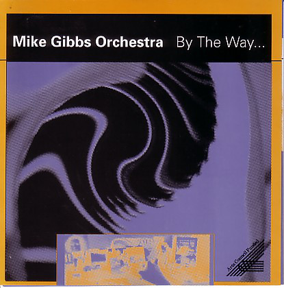 Mike Gibbs Orchestra — By the Way
