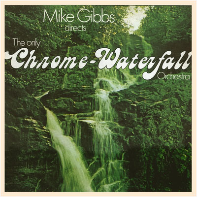 Mike Gibbs —  Directs the Only Chrome-Waterfall Orchestra