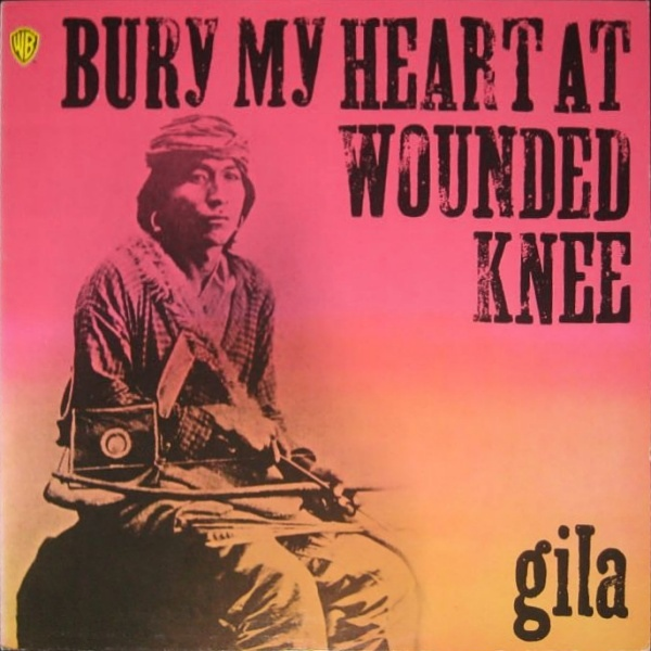 Gila — Bury My Heart at Wounded Knee