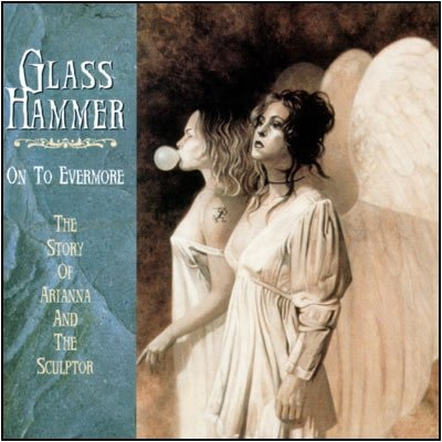 Glass Hammer — On to Evermore: The Story of Arianna and the Sculptor
