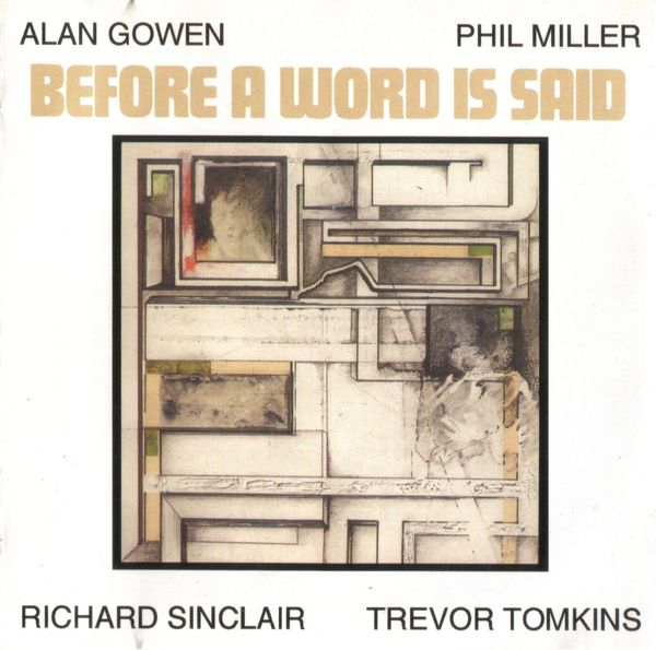 Alan Gowen / Phil Miller / Richard Sinclair / Trevor Tomkins — Before a Word Is Said
