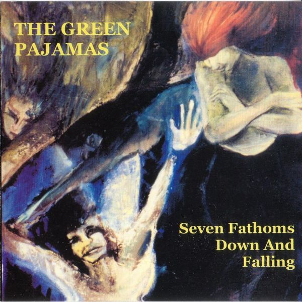 The Green Pajamas — Seven Fathoms Down and Falling