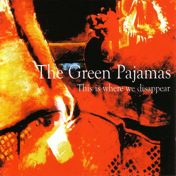 The Green Pajamas — This Is Where We Disappear