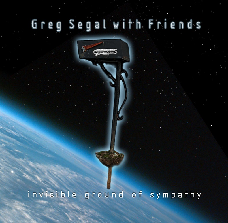 Greg Segal with Friends — Invisible Ground of Sympathy