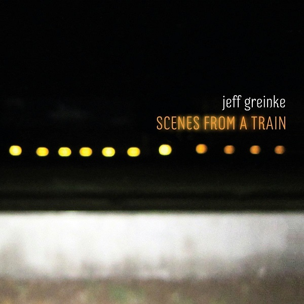 Jeff Greinke — Scenes from a Train