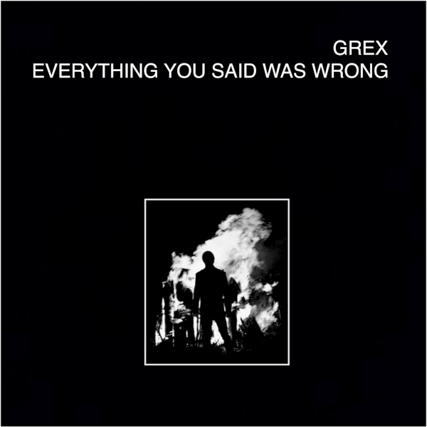 Grex — Everything You Said Was Wrong