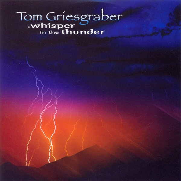 Tom Griesgraber — A Whisper in the Thunder