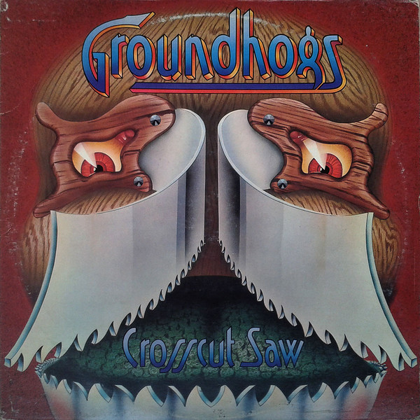 Groundhogs — Crosscut Saw