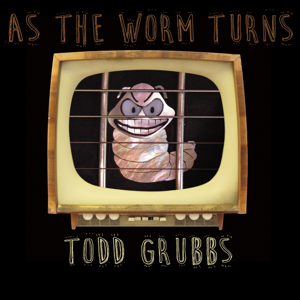 Todd Grubbs — As the Worm Turns