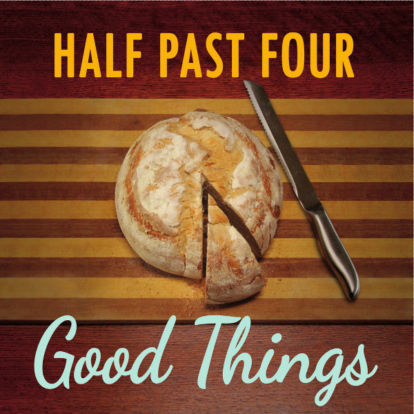 Half Past Four — Good Things