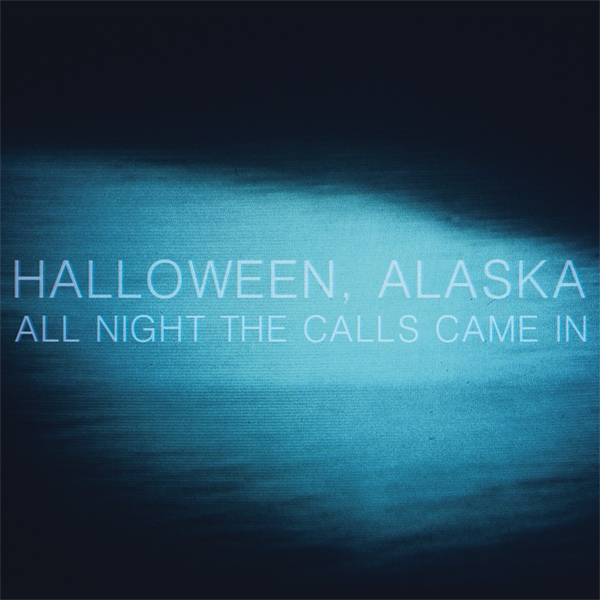 Halloween, Alaska — All Night the Calls Came In