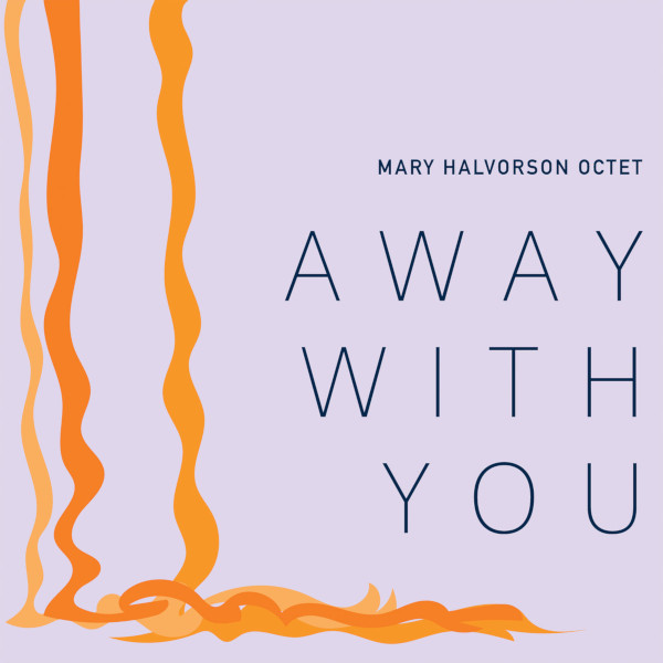 Mary Halvorson Octet — Away with You