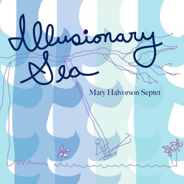 Mary Halvorson Septet — Illusionary Sea