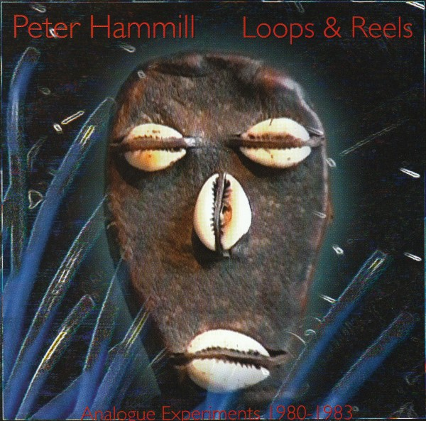 Peter Hammill — Loops and Reels - Analogue Experiments 1980-1983