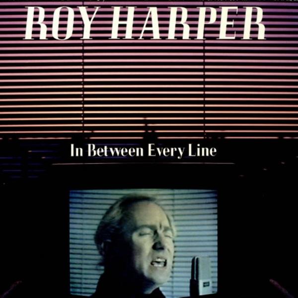 Roy Harper — In between Every Line