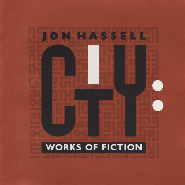 Jon Hassell — City: Works of Fiction