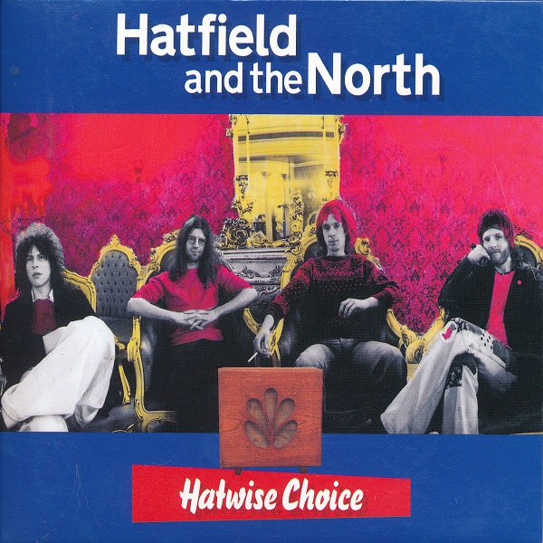 Hatfield and the North — Hatwise Choice: Archive Recordings 1973-1975, Volume 1