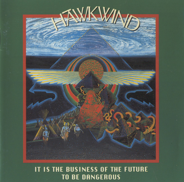Hawkwind — It Is the Business of the Future to Be Dangerous