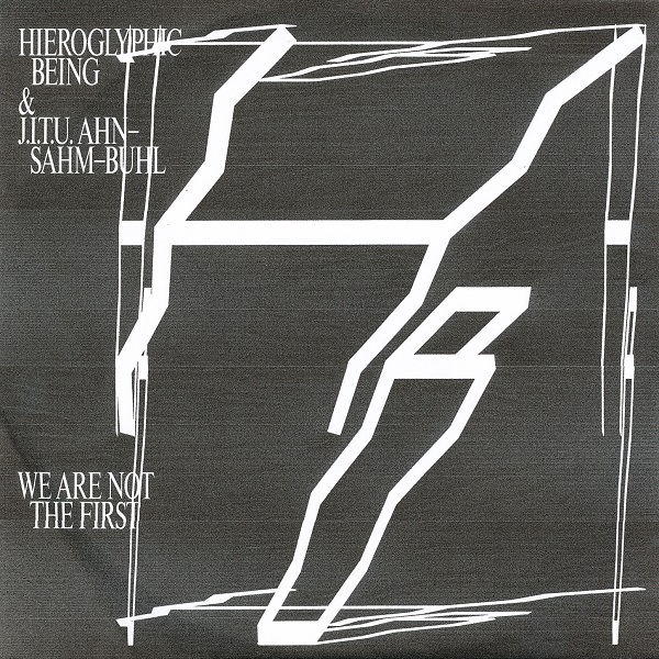 Hieroglyphic Being & J.I.T.U. Ahn-Sahm-Buhl — We Are Not the First