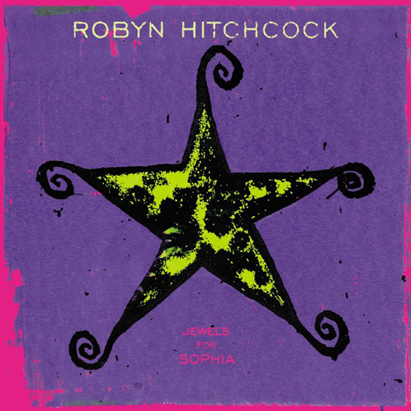 Robyn Hitchcock — Jewels for Sophia