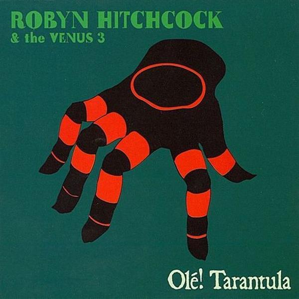 Robyn Hitchcock & the Venus 3 — Olé! Tarantula