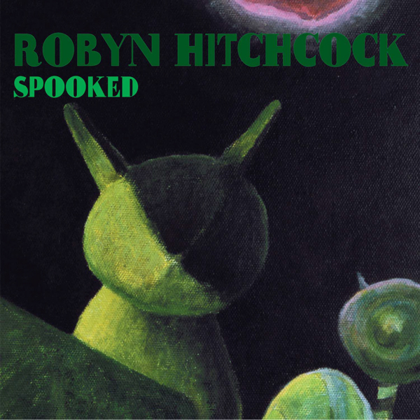 Robyn Hitchcock — Spooked