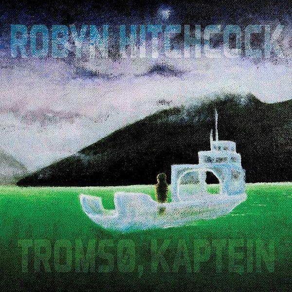 Robyn Hitchcock — Tromsø, Kaptein