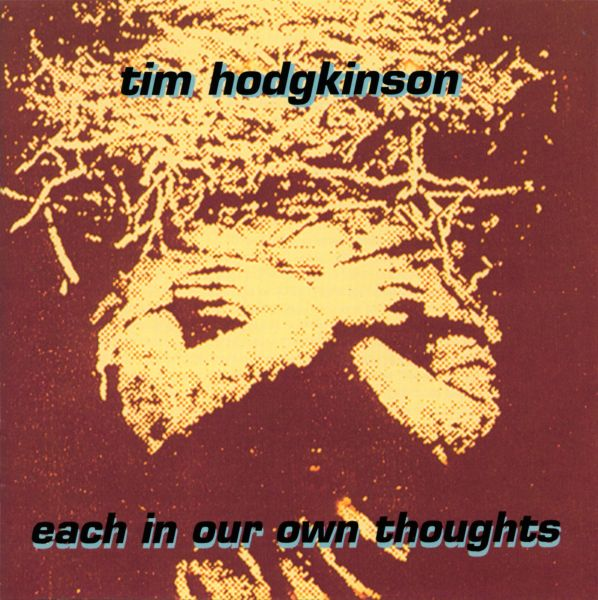 Tim Hodgkinson — Each in Our Own Thoughts
