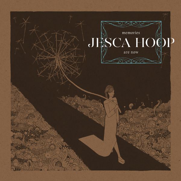Jesca Hoop — Memories Are Now