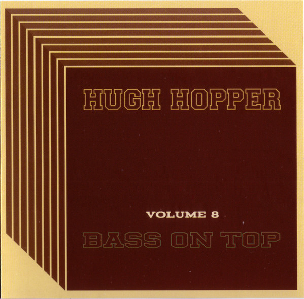 Hugh Hopper — Volume 8 - Bass on Top