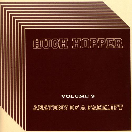 Hugh Hopper — Volume 9 - Anatomy of a Facelift