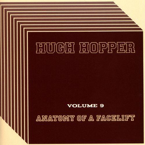 Hugh Hopper — Volume 9 - Anatomy of a Facelift