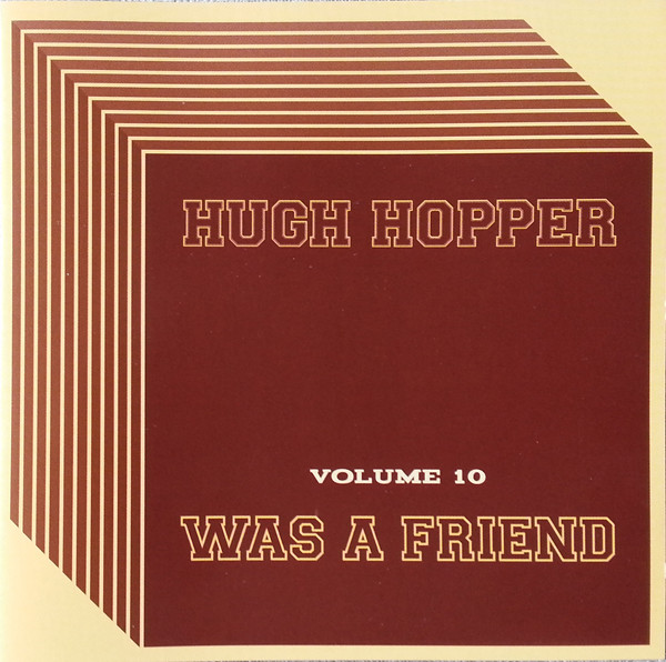 Hugh Hopper — Volume 10 - Was a Friend