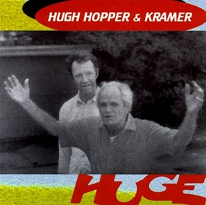 Hugh Hopper & Kramer — Huge