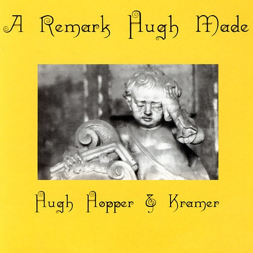 Hugh Hopper & Kramer — A Remark Hugh Made