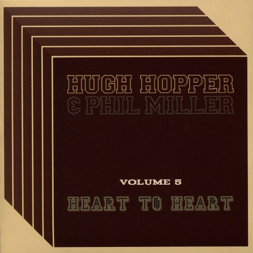 Hugh Hopper & Phil Miller — Volume 5 - Heart to Heart